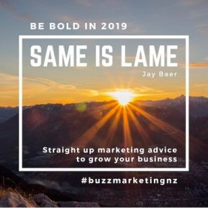 Buzz Marketing Auckland Same is lame, get new marketing ideas in 2019